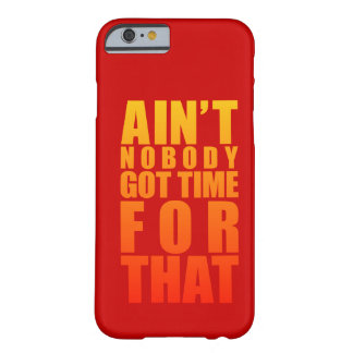Ain't Nobody Got Time For That iPhone 6 case Barely There iPhone 6 Case