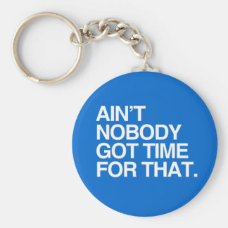 AIN'T NOBODY GOT TIME FOR THAT KEY RING