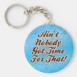 Ain't Nobody Got Time for That! Keychain