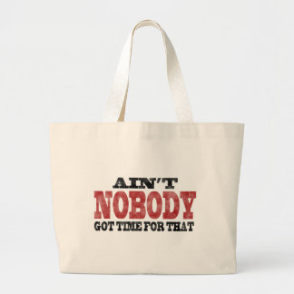 Ain't NOBODY got Time For That Large Tote Bag