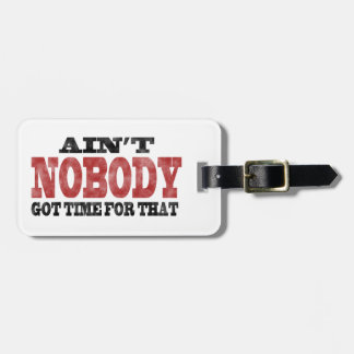 Ain't NOBODY got Time For That Luggage Tag