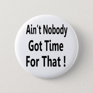 Ain't Nobody Got Time For That Meme 6 Cm Round Badge