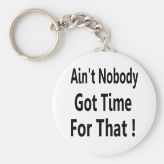 Ain't Nobody Got Time For That Meme Basic Round Button Key Ring