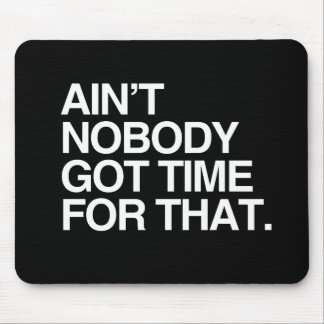 AIN'T NOBODY GOT TIME FOR THAT MOUSE MAT