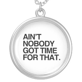 AIN'T NOBODY GOT TIME FOR THAT -.png Necklace