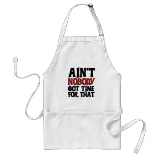 Aint nobody got time for that standard apron