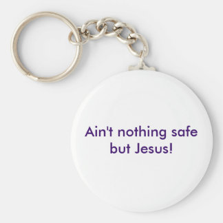 Ain't nothing safe but Jesus! Basic Round Button Key Ring