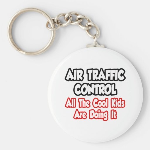 Air Traffic Control...All The Cool Kids Keychain