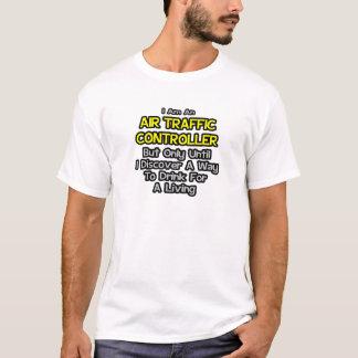 Air Traffic Controller Joke .. Drink for a Living T-Shirt