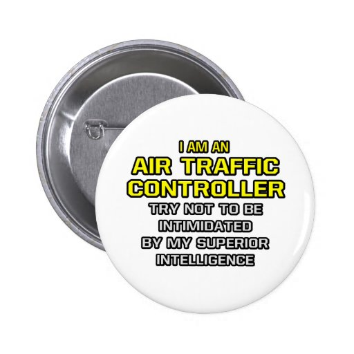 Air Traffic Controller...Superior Intelligence Pinback Buttons