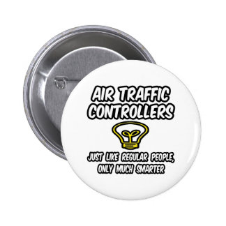 Air Traffic Controllers...Regular People, Smarter 6 Cm Round Badge