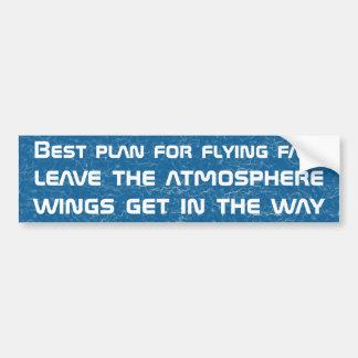 Aircraft arn't fast, spacecrafts are fast bumper sticker