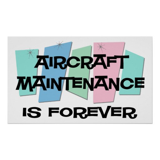 Aircraft Maintenance Is Forever Posters