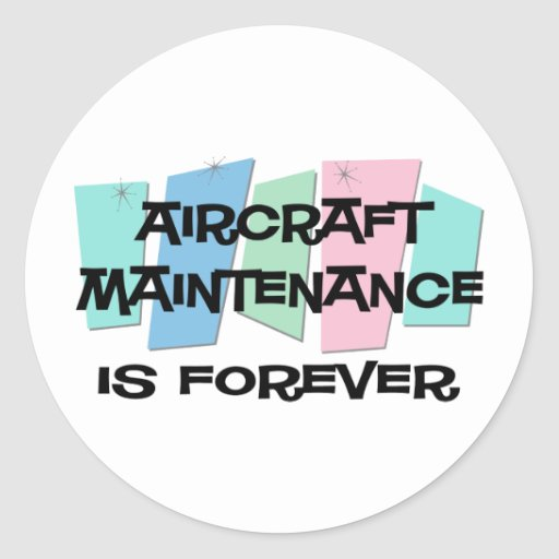 Aircraft Maintenance Is Forever Round Stickers