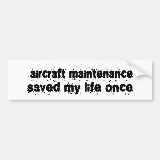 Aircraft Maintenance Saved My Life Once Bumper Stickers