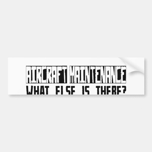 Aircraft Maintenance What Else Is There? Bumper Sticker