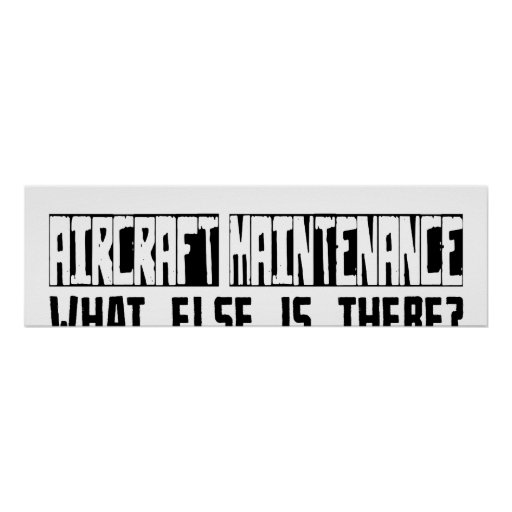 Aircraft Maintenance What Else Is There? Poster