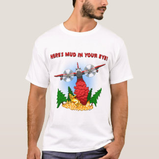 """Airtanker """"Heres Mud In Your Eye"""" T-Shirt"""