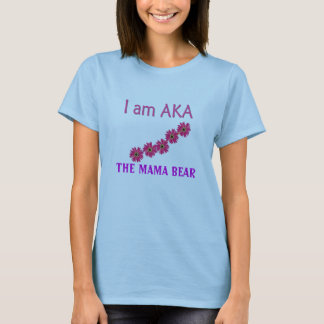 AKA, THE MAMA BEAR T-Shirt