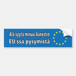 Älä syytä minua Aänestin EU:ssa pysymistä Bumper Sticker