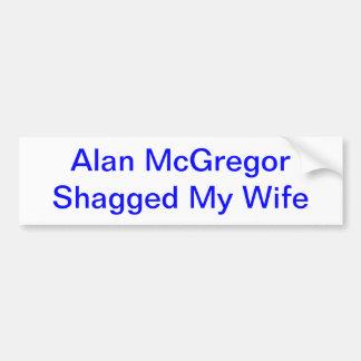 Alan McGregor Shagged My Wife T-shirt Bumper Sticker