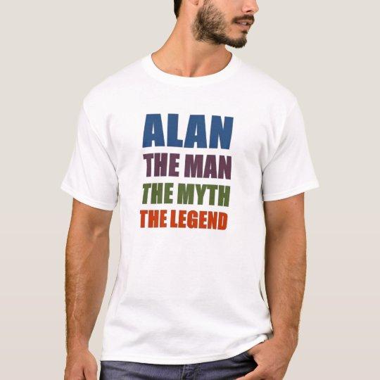 Alan the man, the myth, the legend T-Shirt