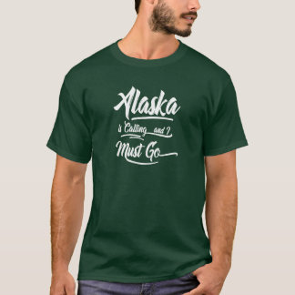 Alaska is Calling I Must Go Hand lettering T-Shirt