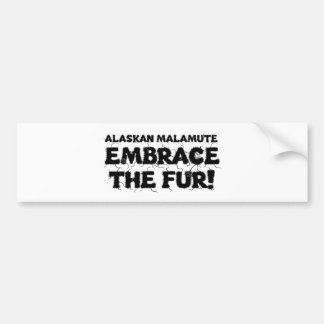 Alaskan Malamute Embrace The Fur Bumper Sticker