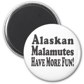 Alaskan Malamutes Have More Fun! 6 Cm Round Magnet