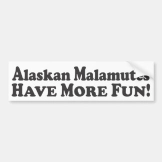 Alaskan Malamutes Have More Fun! -Bumper Sticker Bumper Sticker