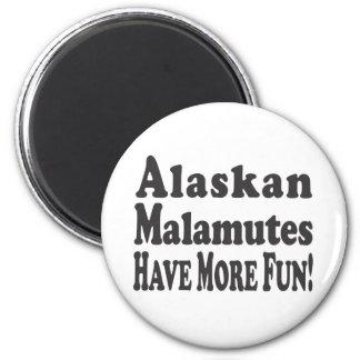 Alaskan Malamutes Have More Fun Refrigerator Magnet