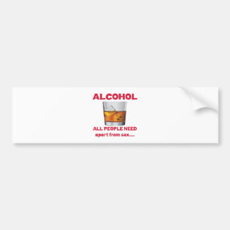 Alcohol all people need apart from ..... bumper sticker