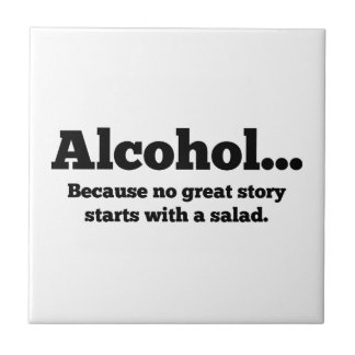 Alcohol... Because no great story starts with a sa Small Square Tile