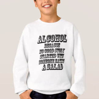 ALCOHOL - Because Sweatshirt