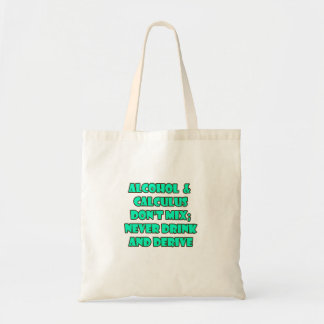 """""""Alcohol & Calculus Don't Mix"""" Tote Bag"""