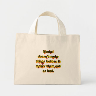 Alcohol can improve your outlook on life mini tote bag