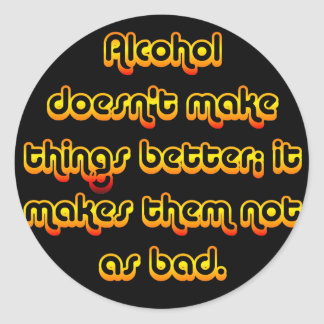 Alcohol can improve your outlook on life round sticker