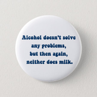 Alcohol doesn't solve any problems,Milk? 6 Cm Round Badge