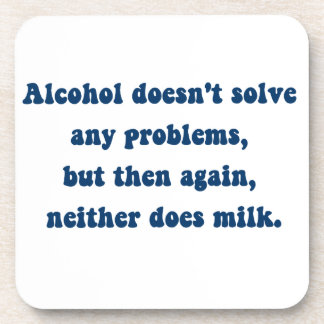 Alcohol doesn't solve any problems,Milk? Coaster