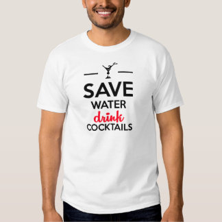 Alcohol Funshirt - Save Water drink cocktails Tee Shirts
