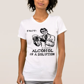 Alcohol is a Solution in Chemistry T-Shirt