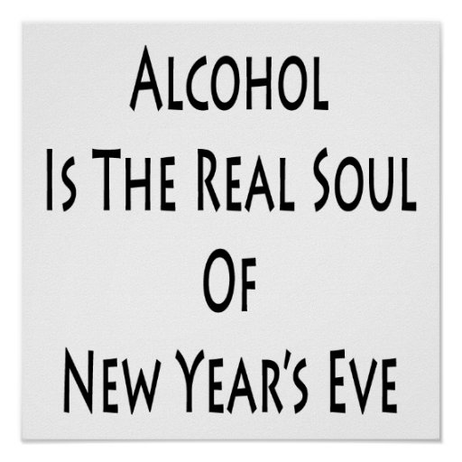 Alcohol Is The Real Soul Of New Year's Eve Poster