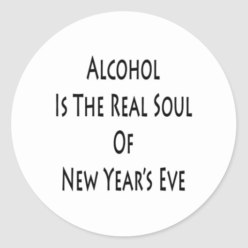 Alcohol Is The Real Soul Of New Year's Eve Stickers