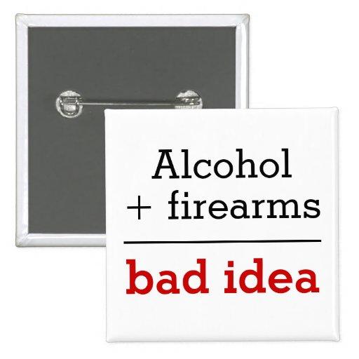 Alcohol Plus Firearms Equal Bad Idea Pin