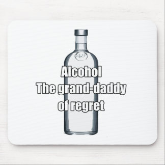 Alcohol - The grand-daddy of regret Mouse Pads