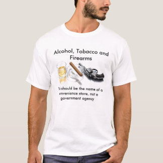 Alcohol, Tobacco and Firearms T-Shirt