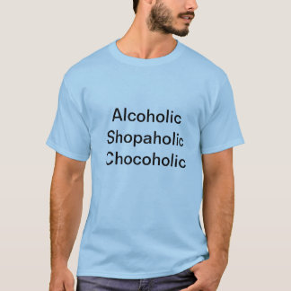 Alcoholic, Shopaholic, Chocoholic slogan t shirt