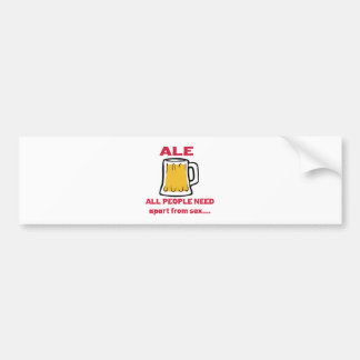 Ale all people need apart from ..... bumper stickers