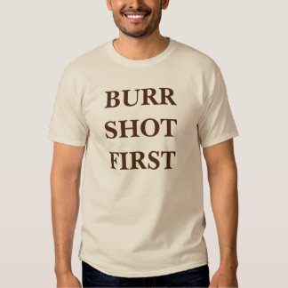 alexander hamilton aaron burr shot first tee shirts