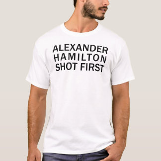 Alexander Hamilton Shot First - White T-Shirt, Etc T-Shirt